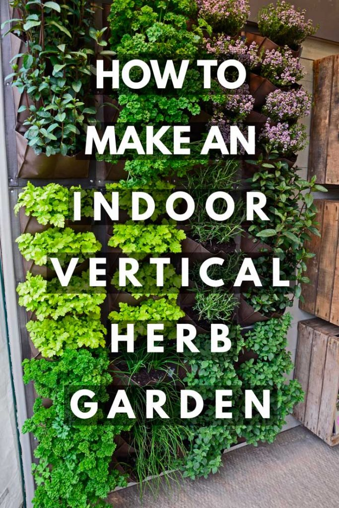 How To Make An Indoor Vertical Herb Garden Vertical Garden 101